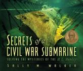 Secrets of a Civil War Submarine: Solving the Mysteries of the H.L. Hunley Cover Image