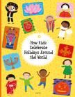 How Kids Celebrate Holidays Around the World (Kids Around the World) Cover Image