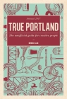 True Portland: The Unofficial Guide for Creative People Cover Image