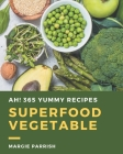 Ah! 365 Yummy Superfood Vegetable Recipes: Save Your Cooking Moments with Yummy Superfood Vegetable Cookbook! Cover Image