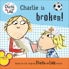 Charlie Is Broken! (Charlie and Lola) Cover Image