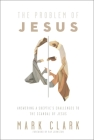 The Problem of Jesus: Answering a Skeptic's Challenges to the Scandal of Jesus Cover Image