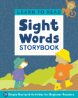 Learn to Read: Sight Words Storybook: 25 Simple Stories & Activities for Beginner Readers Cover Image