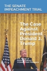The Case Against President Donald J. Trump: The Senate Impeachment Trial Cover Image