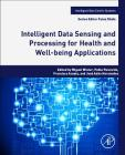 Intelligent Data Sensing and Processing for Health and Well-Being Applications (Intelligent Data-Centric Systems: Sensor Collected Intellige) Cover Image