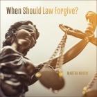 When Should Law Forgive? Lib/E Cover Image