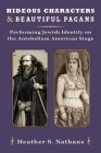 Hideous Characters and Beautiful Pagans: Performing Jewish Identity on the Antebellum American Stage Cover Image