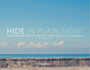 Hide in Plain Sight: 100 Inspiring Ways to Improve Your Travel Photography Cover Image