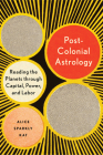 Postcolonial Astrology: Reading the Planets through Capital, Power, and Labor Cover Image