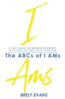 Brely Evans presents The ABCs of I AMs: A Daily Guide for Speaking Prosperity, Love, and Success in Your Life Cover Image