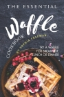 The Essential Waffle Cookbook: Try A Waffle for Breakfast, Lunch or Dinner Cover Image