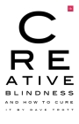 Creative Blindness (and How to Cure It): Real-Life Stories of Remarkable Creative Vision Cover Image