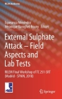 External Sulphate Attack - Field Aspects and Lab Tests: Rilem Final Workshop of Tc 251-Srt (Madrid - Spain, 2018) (Rilem Bookseries #21) Cover Image
