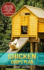 Chicken Coops Plan: A Step-By-Step Guide to Building Your Own Practical and Resistant Chicken Coop with 7 DIY Illustrated Projects. Cover Image