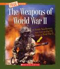 The Weapons in World War II (True Bookworld War II) Cover Image