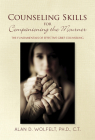 Counseling Skills for Companioning the Mourner: The Fundamentals of Effective Grief Counseling (The Companioning Series) Cover Image