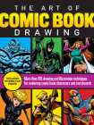 The Art of Comic Book Drawing: More than 100 drawing and illustration techniques for rendering comic book characters and storyboards Cover Image