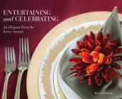 Entertaining and Celebrating: An Elegant Feast For Every Season Cover Image