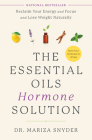 The Essential Oils Hormone Solution: Reclaim Your Energy and Focus and Lose Weight Naturally Cover Image