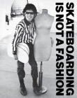 Skateboarding Is Not a Fashion: The Illustrated History of Skateboard Apparel Cover Image