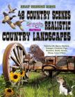 Adult Coloring Books 48 Country Scenes Realistic Country Landscapes: Relaxing in Country Life with Barns, Gardens, Cottages, Farm Animals, Chickens, R Cover Image