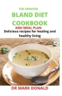 The Updated Bland Diet Cookbook and Meal Plan: Delicious recipes for healing and healthy living Cover Image