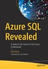 Azure SQL Revealed: A Guide to the Cloud for SQL Server Professionals Cover Image