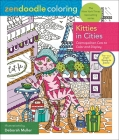 Zendoodle Coloring: Kitties in Cities: Cosmopolitan Cats to Color and Display Cover Image