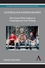 Australian Patriography: How Sons Write Fathers in Contemporary Life Writing (Anthem Australian Humanities Research) Cover Image
