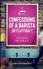Confessions of a Barista on Platform 1 Cover Image