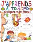 J'apprends à tracer des lignes et des formes: Livre d'exercice magique pour enfants dès 3 ans afin améliorer la concentration, la coordination oeil-ma Cover Image