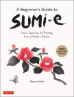 A Beginner's Guide to Sumi-E: Learn Japanese Ink Painting from a Modern Master (Online Video Tutorials) Cover Image