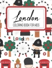 London Coloring Book for Kids: Most Popular London Monuments & Place The Funny Way To Discover London City Travel Coloring Pages for Kids Gifts for L Cover Image