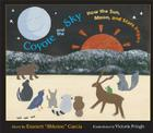 Coyote and the Sky: How the Sun, Moon, and Stars Began Cover Image