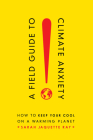 A Field Guide to Climate Anxiety: How to Keep Your Cool on a Warming Planet Cover Image