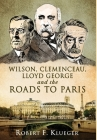 Wilson, Clemenceau, Lloyd George and the Roads to Paris Cover Image