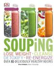 Souping: Lose Weight - Cleanse - Detoxify - Re-Energize; Over 80 Deliciously Healthy Reci Cover Image
