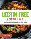 The Lectin Free Cookbook 2018: Easy and Delicious Lectin Free Recipes for Your Instant Pot (Reduce Inflammation, Lose Weight and Prevent Disease) Cover Image