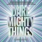 Dare Mighty Things Lib/E Cover Image