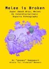 Melee is Broken: Super Smash Bros. Melee: An Interdisciplinary Esports Ethnography Cover Image