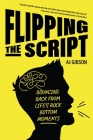 Flipping the Script: Bouncing Back from Life's Rock Bottom Moments (Inspirational Lgbt Book by a Social Influencer and Celebrity TV Host) Cover Image