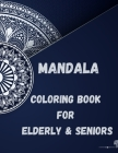 88 Mandalas For Elderly & Seniors: A Coloring Book For Elderly/Seniors Featuring 88 Beautiful Mandalas for Stress Relief and Relaxation No Ink Bleed Cover Image