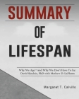 Summary of Lifespan: Why We Age―and Why We Don't Have To by: David Sinclair, PhD with Mathew D. LaPlante Cover Image