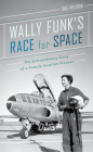 Wally Funk's Race for Space: The Extraordinary Story of a Female Aviation Pioneer Cover Image