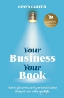 Your Business, Your Book: How to plan, write, and promote the book that puts you in the spotlight Cover Image