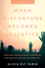 When Misfortune Becomes Injustice: Evolving Human Rights Struggles for Health and Social Equality (Stanford Studies in Human Rights) Cover Image