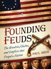 Founding Feuds: The Rivalries, Clashes, and Conflicts That Forged a Nation Cover Image