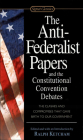 The Anti-Federalist Papers and the Constitutional Convention Debates (Signet Classics) Cover Image