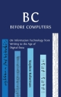 B C, Before Computers: On Information Technology from Writing to the Age of Digital Data Cover Image