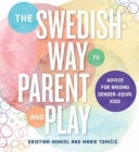 The Swedish Way to Parent and Play: Advice for Raising Gender-Equal Kids Cover Image